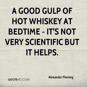 alexander-fleming-quote-a-good-gulp-of-hot-whiskey-at-bedtime-its-not